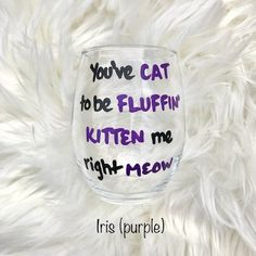You've Cat To Be Fluffin Kitten Me Right Meow/ funny wine glasses/ cat lover gifts/ cat lover wine glass/crazy cat lady/cat wine glasses/ Cat Wine Glasses, Stemless Wine Glasses, Silhouette Cameo Gifts, Silhouette Projects, Cat Lover Gifts, Cat Gifts, Crazy Cat Lady, Crazy Cats, Wine Glass Crafts