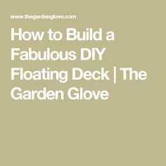 How to Build a Fabulous DIY Floating Deck   The Garden Glove
