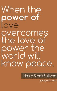 When the power of love overcomes the love of power the world will know peace, Sweet Love Quotes, Great Quotes, Me Quotes, The Power Of Love, Peace And Love, Bullying Articles, Priority Quotes Relationship, Priorities Quotes, Internet Plans