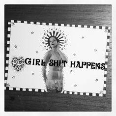 GIRL SHIT HAPPENS by Zoe Bailey/GIRL SHIT #feminist #ink #zine #punk
