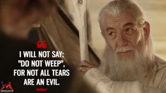 "Gandalf: I will not say: ""Do not weep"", for not all tears are an evil. #Gandalf #TheLordoftheRings: #TheReturnoftheKing Gandalf, Movie Quotes, Einstein, Crying, Insight, Lord, Shit Happens, Movies, Film Quotes"