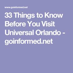 33 Things to Know Before You Visit Universal Orlando - goinformed.net