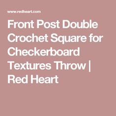Front Post Double Crochet Square for Checkerboard Textures Throw | Red Heart