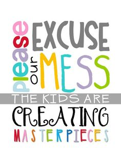 Please excuse our mess, the kids are creating masterpieces!