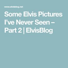 Some Elvis Pictures I've Never Seen – Part 2