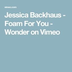 Jessica Backhaus - Foam For You - Wonder on Vimeo