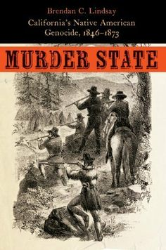 Murder State: California's Native American Genocide, 1846-1873 by Brendan C. Lindsay. $54.17. Author: Brendan C. Lindsay. Publisher: University of Nebraska Press (June 1, 2012). 456 pages