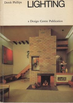Lighting by Derek Phillips (a Design Centre Publication). Macdonald & Co, Interior Design Books, Vintage Interior Design, Vintage Designs, Phillips Lighting, Hillside House, Centre, Architecture, Book Series, Magazines