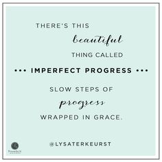 """Theres this beautiful thing called imperfect progress... slow steps of progress wrapped in grace."" - Lysa TerKeurst"