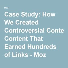 Case Study: How We Created Controversial Content That Earned Hundreds of Links - Moz