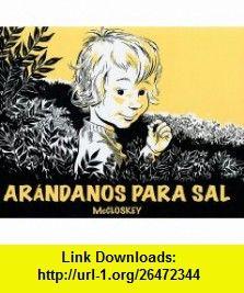 Arandanos para Sal/ Blueberries for Sal (Spanish Edition) (9788484703662) Robert McCloskey , ISBN-10: 8484703665  , ISBN-13: 978-8484703662 ,  , tutorials , pdf , ebook , torrent , downloads , rapidshare , filesonic , hotfile , megaupload , fileserve