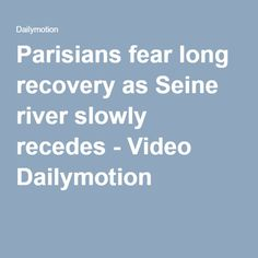 Parisians fear long recovery as Seine river slowly recedes - Video Dailymotion