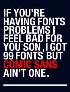 If you're having font problems I feel bad for you son via http://trianadelfuego.com