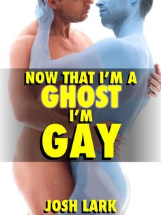 Now That I'm A Ghost, I'm Gay (A Paranormal Sex Straight Seduction Story) - Kindle edition by Josh Lark. Literature & Fiction Kindle eBooks @ Amazon.com.