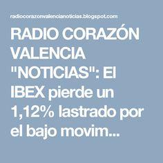 """RADIO CORAZÓN VALENCIA  """"NOTICIAS"""": El IBEX pierde un 1,12% lastrado por el bajo movim..."""