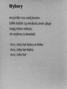 ...hmmm... tak mądre... jak smutne.  /Maria Goniewicz Poem Quotes, Daily Quotes, Poems, Life Quotes, Lyric Poem, Lyrics, Love Breakup, Powerful Words, Deep Thoughts