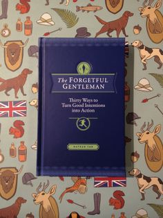 The Forgetful Gentleman: Thirty Ways To Turn Good Intentions Into Action. Because we all have a forgetful gentleman in our lives ;)