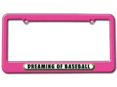 Dreaming of Baseball Metal License Plate Frame, Pink