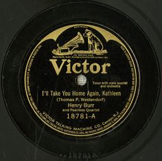 Old Record - I'll take you home again, Kathleen. My mother used to sing this when she remembered her baby sister.