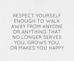 RESPECT that's what it is all about.......respect yourself enough to let go of those who don't respect you or your decisions......your health, sanity and happiness depend on it