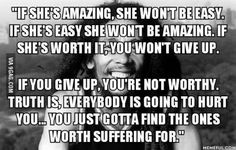 Bob Marley | quote | Everybody is going to hurt you  find the ones worth suffering for.