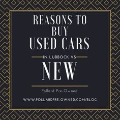 Reasons to Buy Used Cars in Lubbock vs. New. Pollard Pre-Owned Blog Post.