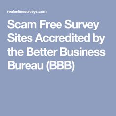 Scam Free Survey Sites Accredited by the Better Business Bureau (BBB)