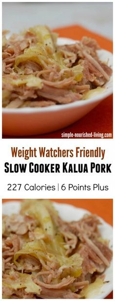 4 Ingredient Weight Watchers Friendly Slow Cooker Kalua Pork. Simple and Delicious. A must try recipe for fall. One of my new favorite weight watchers recipes for the slow cooker. 227 calories, 6 Points Plus http://simple-nourished-living.com/2015/09/slow-cooker-kalua-pork-cabbage-recipe-weight-watchers-points/