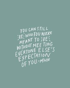 You can still be who you were meant to be without meeting everyone's expectation of you. {TAP FOR MORE} You can still be who you were meant to be without meeting everyone's expectation of you. {TAP FOR MORE} Words Quotes, Wise Words, Me Quotes, Motivational Quotes, Inspirational Quotes, Sayings, Quotable Quotes, Pretty Words, Beautiful Words