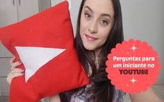 Perguntas para um iniciante no youtube   Luana Souza