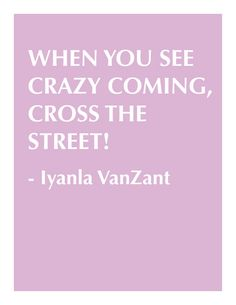 Iyanla VanZant on the Oprah Winfrey show.....but what do you do if they cross the street & follow you