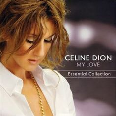 My Love - Essential Collection: Celine Dion