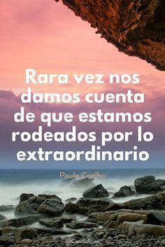 """Rara vez nos damos cuenta de que estamos rodeados por lo #Extraordinario"". #PauloCoelho #FrasesCelebres @candidman"