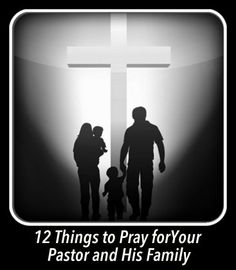 12 Things to Pray for Your Pastor and His Family