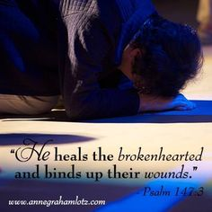 He heals the brokenhearted and binds up their wounds. -- Psalm 147:3 #Prayer #Scripture