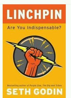 Linchpin : Are You Indispensable? by Seth Godin