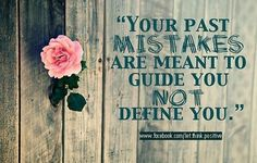 Your past mistakes are meant to guide you not define you