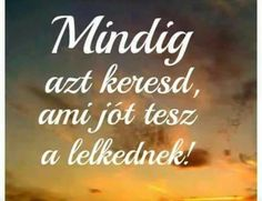 Egyre jobban kedvelem! Bff Quotes, Jokes Quotes, Bible Verses Quotes, Positive Words, Positive Quotes, Motivational Quotes, Inspirational Quotes, Mantra, Life Learning