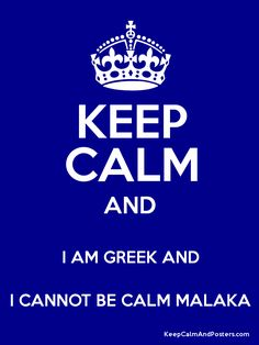 Keep Calm and I AM GREEK AND I CANNOT BE CALM MALAKA Poster