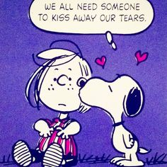 Snoopy. We all need someone to kiss away our tears.