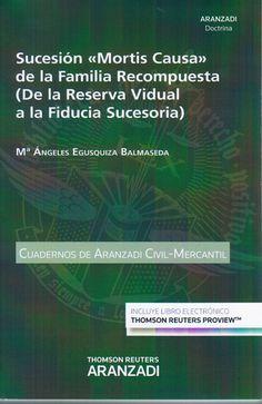 """Sucesión """"Mortis Causa"""" de la familia recompuesta (de la reserva vidual a la fiducia sucesoria) / Ma. Ángeles Egusquiza Balmaseda"""