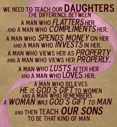 Our daughters were designed to learn this best by watching their fathers demonstrate it to their mothers.
