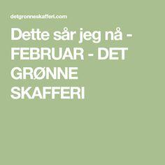 Dette sår jeg nå - FEBRUAR - DET GRØNNE SKAFFERI February