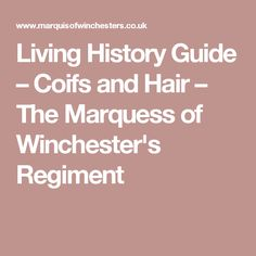 Living History Guide – Coifs and Hair – The Marquess of Winchester's Regiment