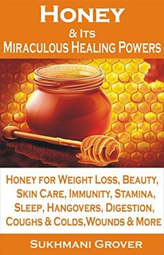 Honey & Its Miraculous Healing Powers: Honey For Weight Loss, Immunity, Diabetes, Skin Care, Beauty, Energy, Sleep, Hangovers, Wounds, Coughs, Fat Loss ... - All Your Questions Answered Book 2) by Sukhmani Grover, http://www.amazon.com/dp/B00MCIGCWI/ref=cm_sw_r_pi_dp_Qxo4tb066CCC0