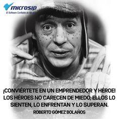 No es héroe el que carece de miedo, lo es quien lo siente, lo enfrenta y lo supera. (Roberto Gómez Bolaños)