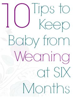 10 tips to keep baby from weaning at six months