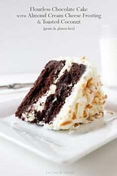 Flourless Chocolate Cake with Almond cream cheese Frosting & Toasted Coconut | La Casa de Sweets  This frosting is AMAZINGLY good on Carrot Cakes, too!