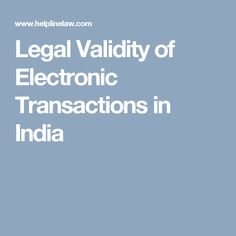 Legal Validity of Electronic Transactions in India