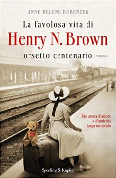 Amazon.it: La favolosa vita di Henry N. Brown orsetto centenario - Anne H. Bubenzer, A. Pizzone - Libri